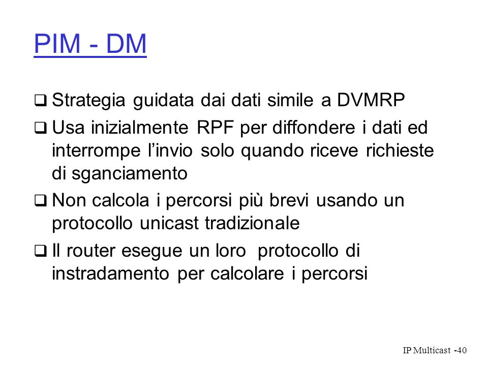 PIM - DM Strategia guidata dai dati simile a DVMRP