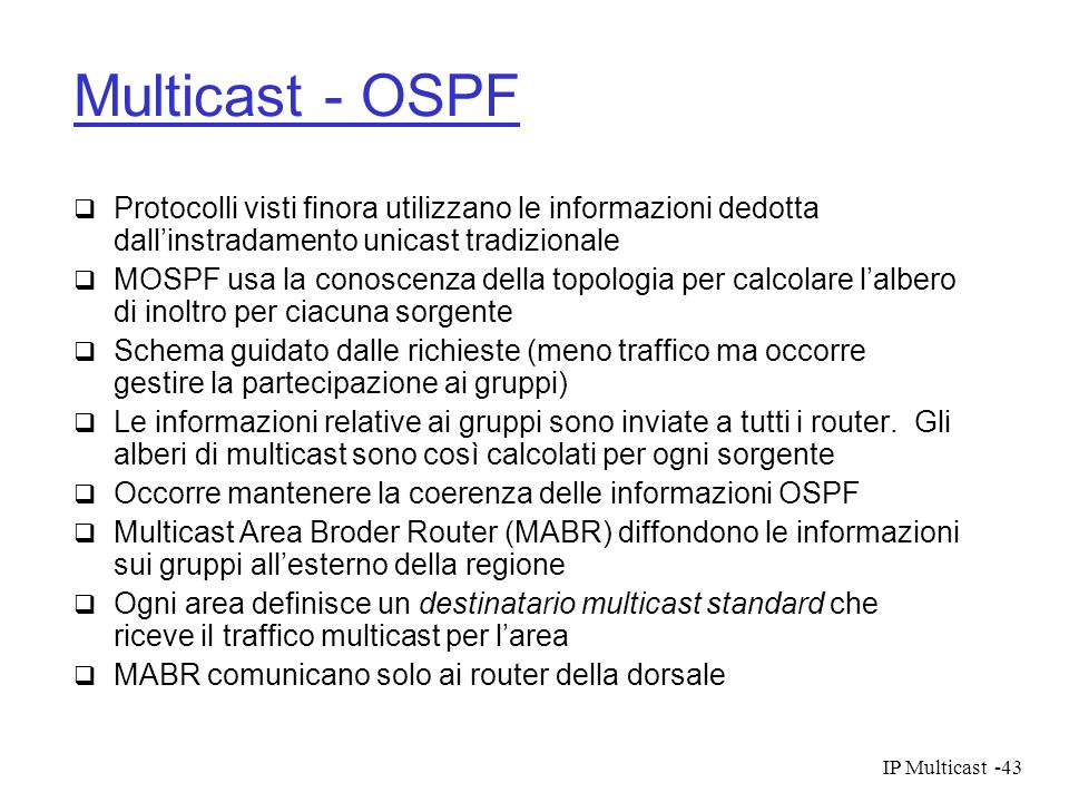 Multicast - OSPF Protocolli visti finora utilizzano le informazioni dedotta dall'instradamento unicast tradizionale.