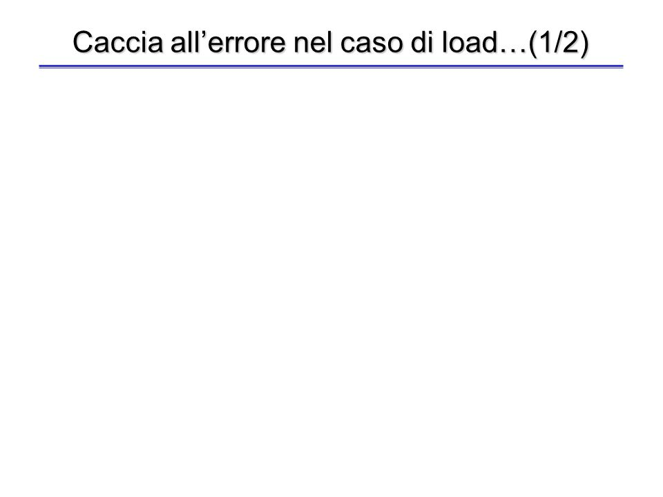 Caccia all'errore nel caso di load…(1/2)