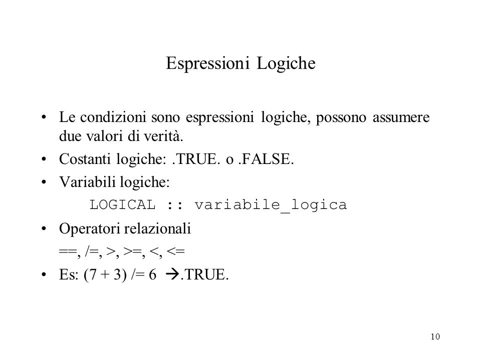 Espressioni LogicheLe condizioni sono espressioni logiche, possono assumere due valori di verità. Costanti logiche: .TRUE. o .FALSE.