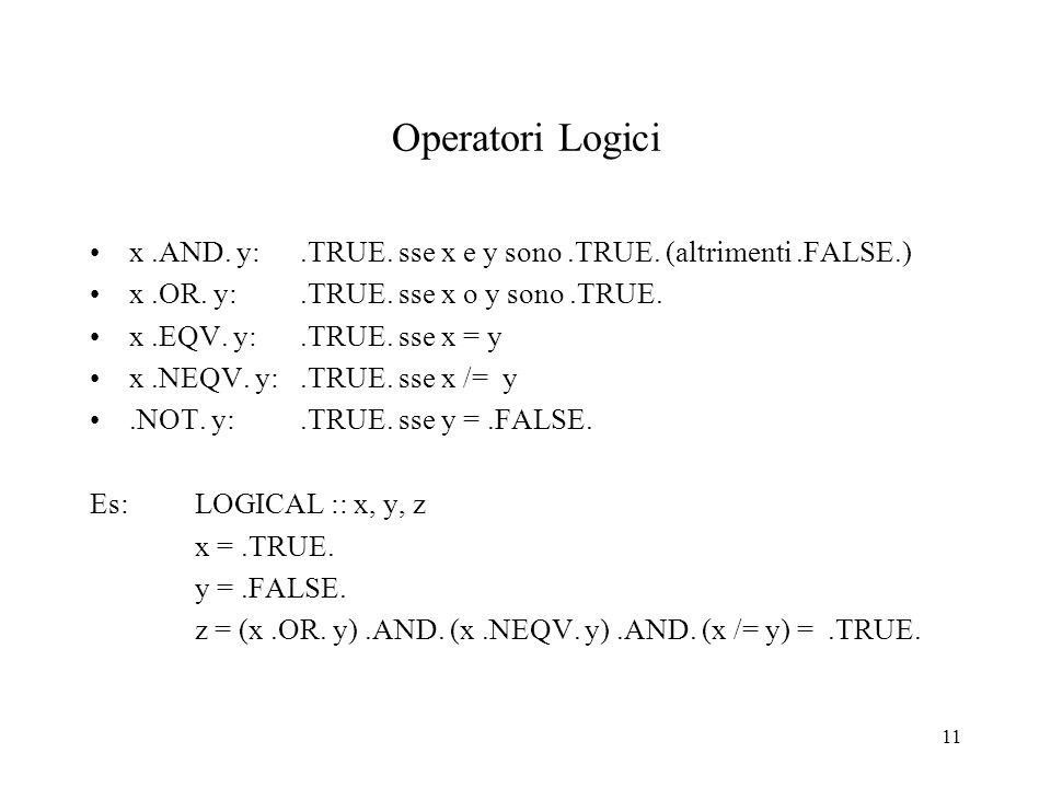 Operatori Logici x .AND. y: .TRUE. sse x e y sono .TRUE. (altrimenti .FALSE.) x .OR. y: .TRUE. sse x o y sono .TRUE.