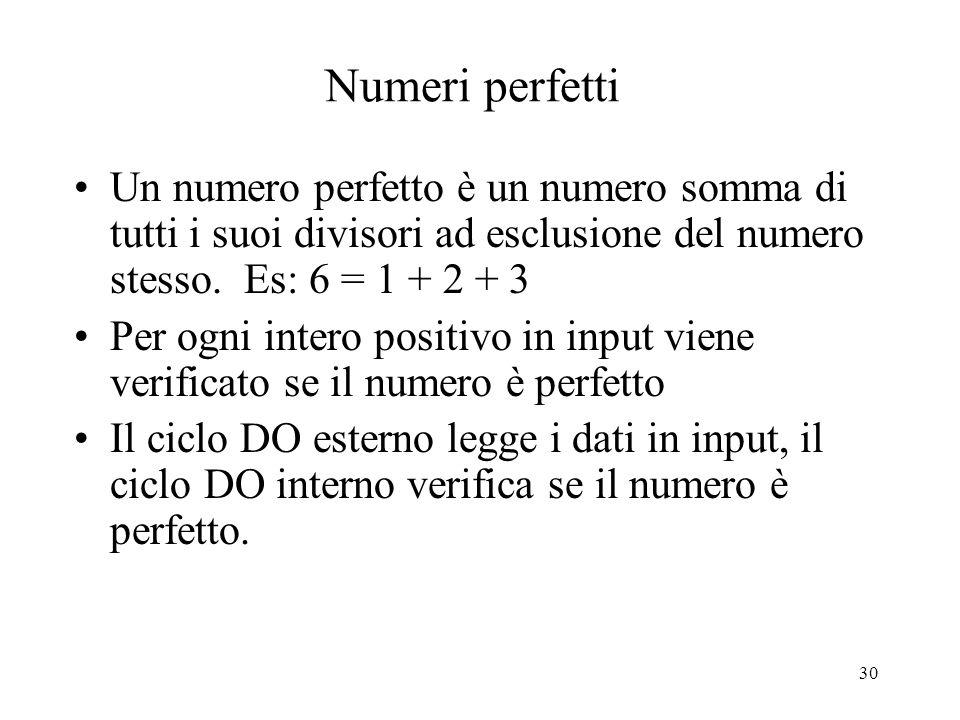 Numeri perfetti Un numero perfetto è un numero somma di tutti i suoi divisori ad esclusione del numero stesso. Es: 6 = 1 + 2 + 3.