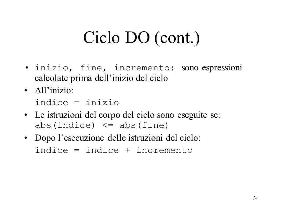 Ciclo DO (cont.) inizio, fine, incremento: sono espressioni calcolate prima dell'inizio del ciclo. All'inizio: