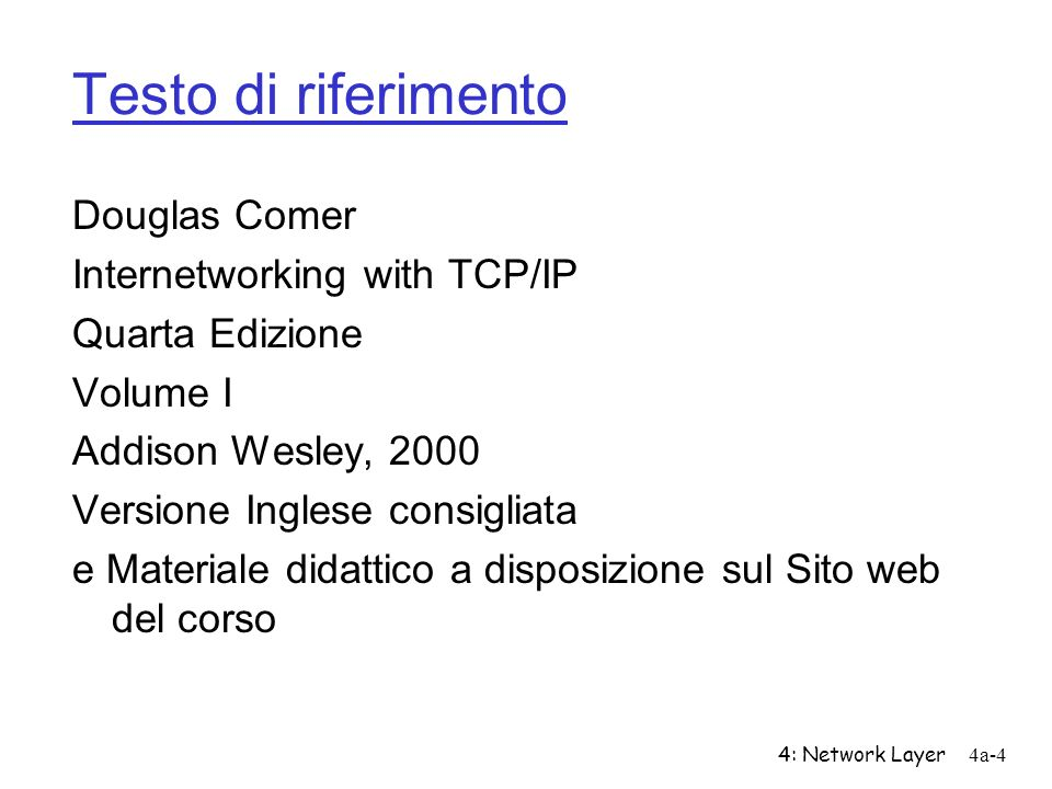 Testo di riferimento Douglas Comer Internetworking with TCP/IP