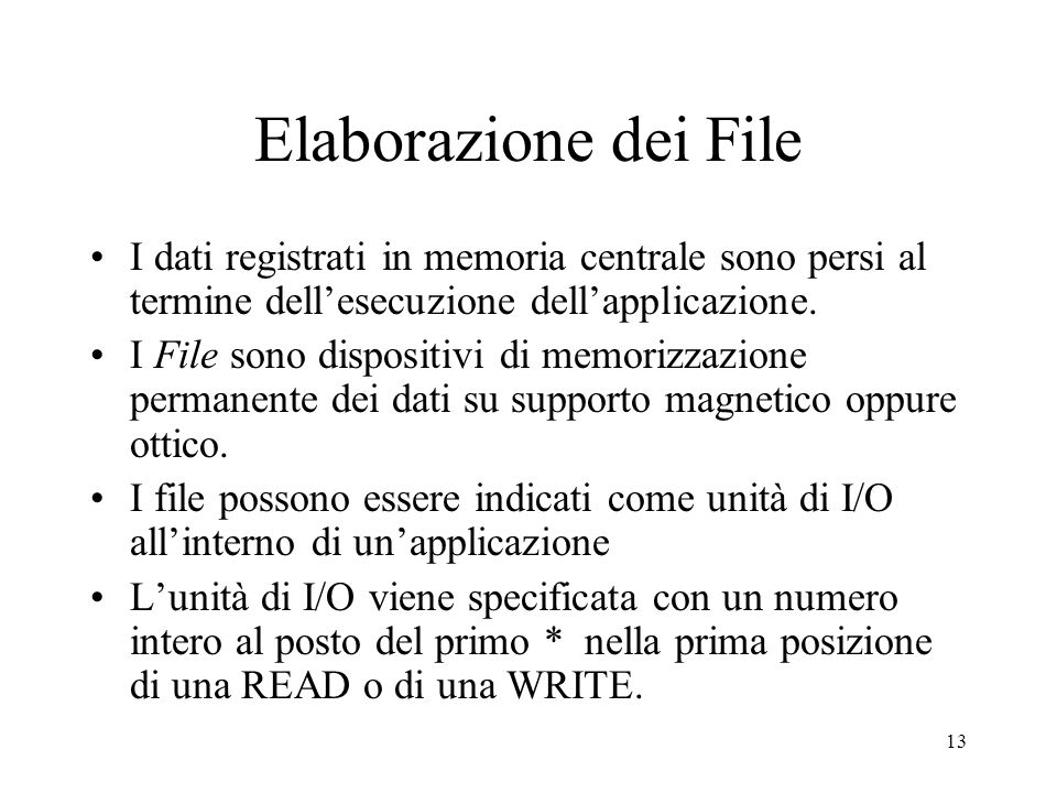 Elaborazione dei File I dati registrati in memoria centrale sono persi al termine dell'esecuzione dell'applicazione.
