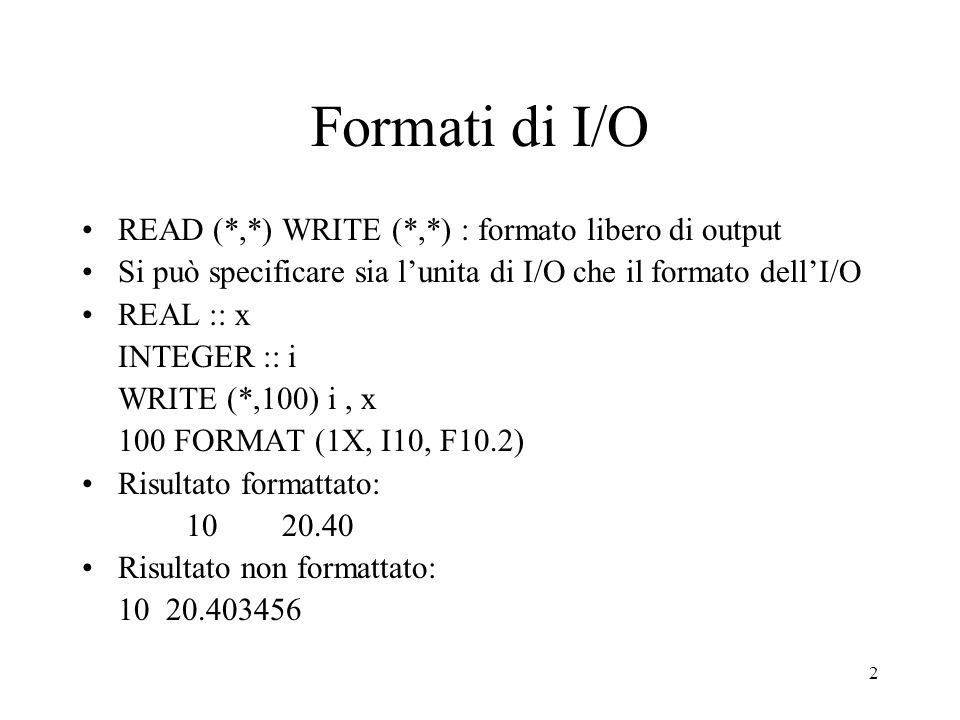 Formati di I/O READ (*,*) WRITE (*,*) : formato libero di output