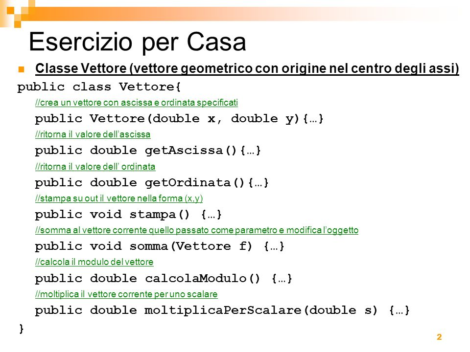 Esercizio per CasaClasse Vettore (vettore geometrico con origine nel centro degli assi) public class Vettore{