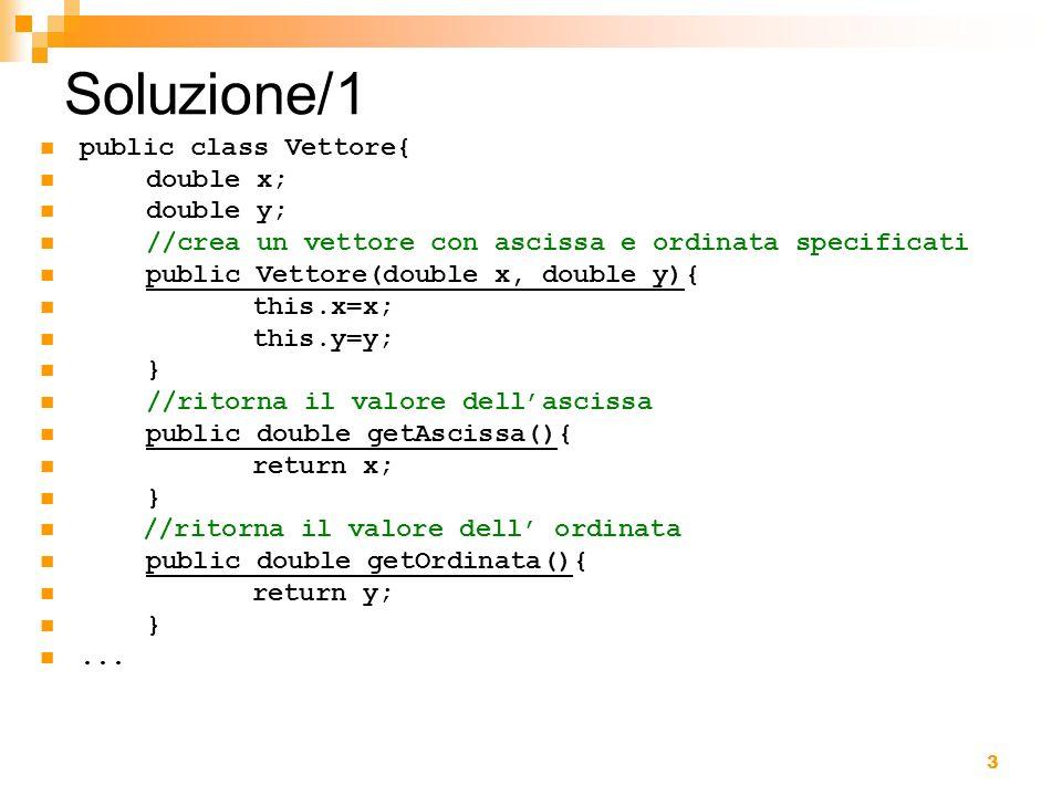 Soluzione/1 public class Vettore{ double x; double y;