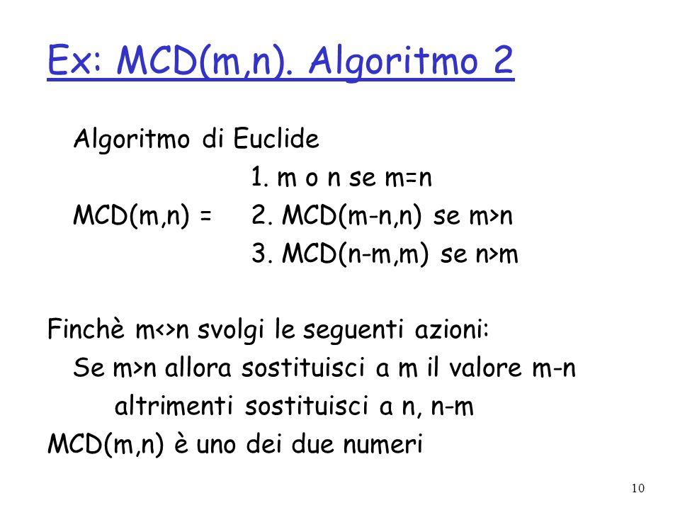 Ex: MCD(m,n). Algoritmo 2 Algoritmo di Euclide 1. m o n se m=n