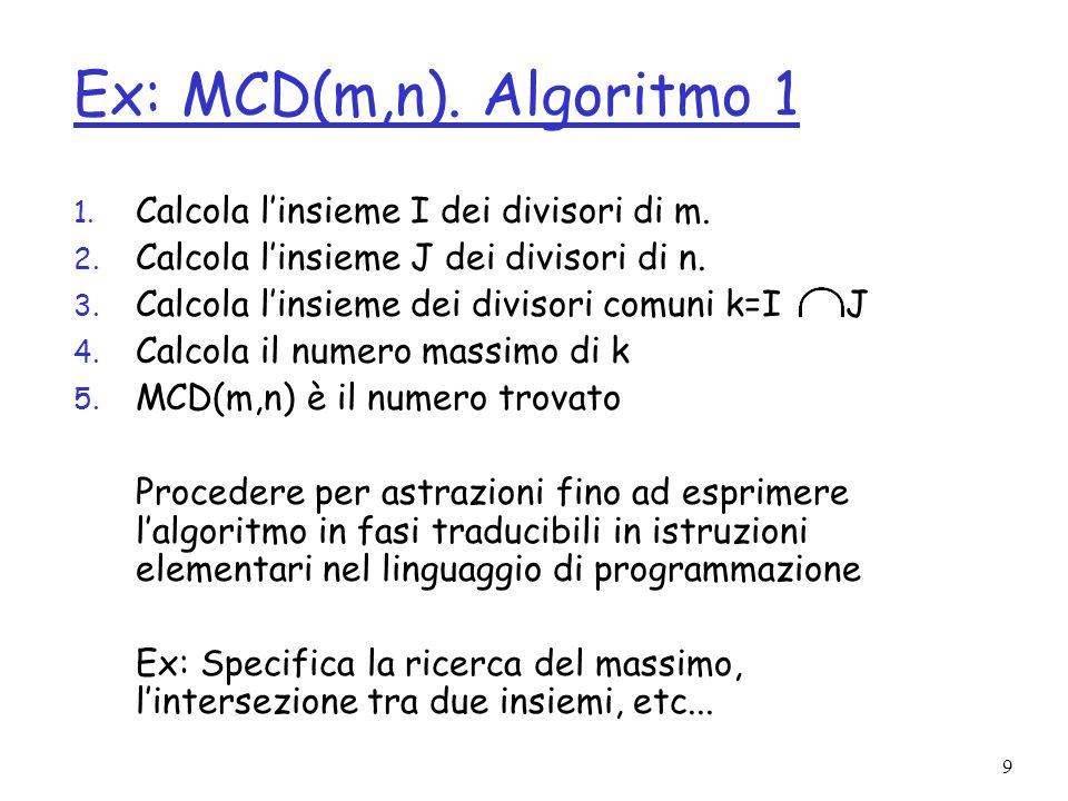 Ex: MCD(m,n). Algoritmo 1 Calcola l'insieme I dei divisori di m.