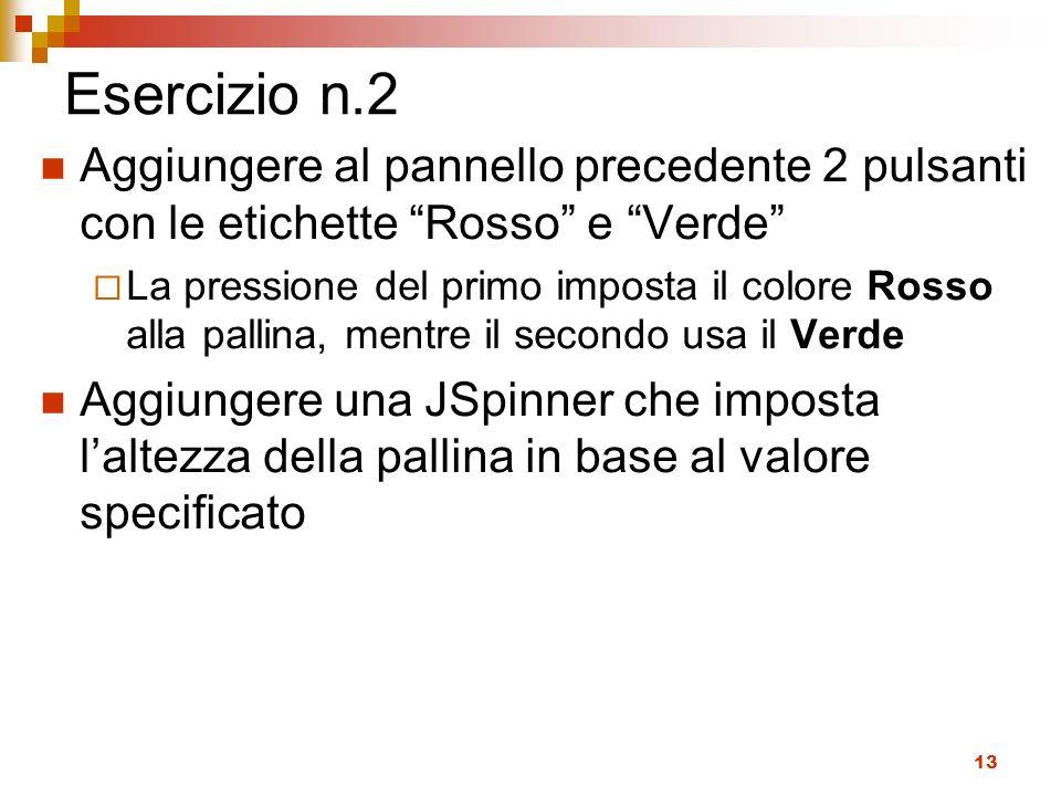 Esercizio n.2 Aggiungere al pannello precedente 2 pulsanti con le etichette Rosso e Verde