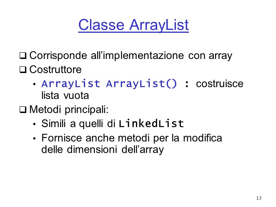 Classe ArrayList Corrisponde all'implementazione con array Costruttore