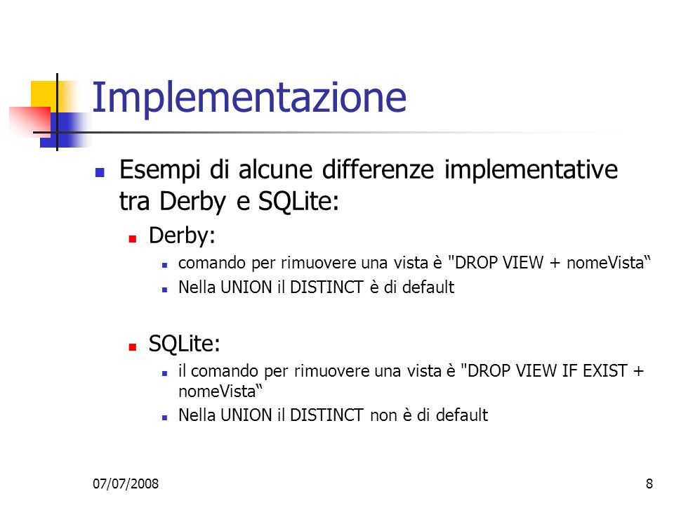 Implementazione Esempi di alcune differenze implementative tra Derby e SQLite: Derby: comando per rimuovere una vista è DROP VIEW + nomeVista