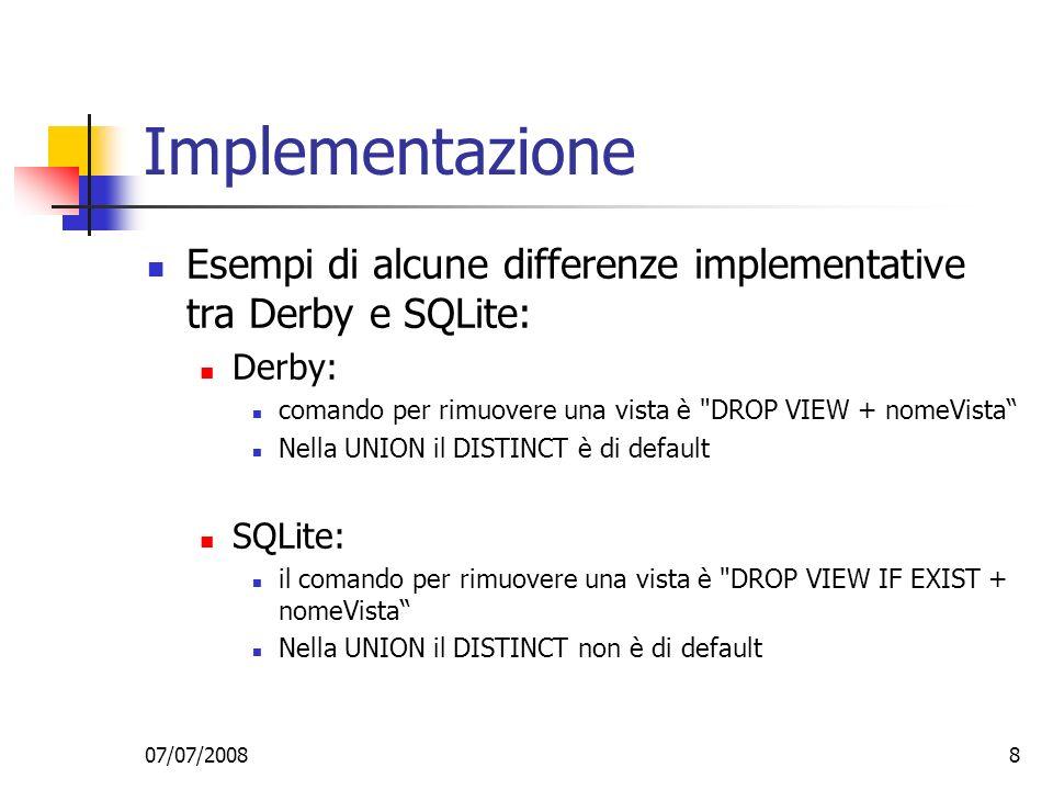 Implementazione Esempi di alcune differenze implementative tra Derby e SQLite: Derby: comando per rimuovere una vista è DROP VIEW + nomeVista