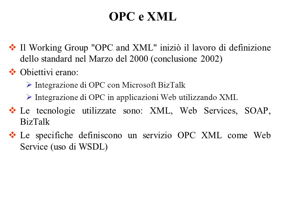 OPC e XMLIl Working Group OPC and XML iniziò il lavoro di definizione dello standard nel Marzo del 2000 (conclusione 2002)