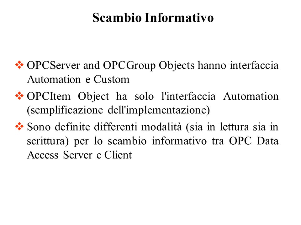Scambio InformativoOPCServer and OPCGroup Objects hanno interfaccia Automation e Custom.