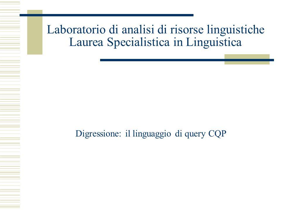 Digressione: il linguaggio di query CQP