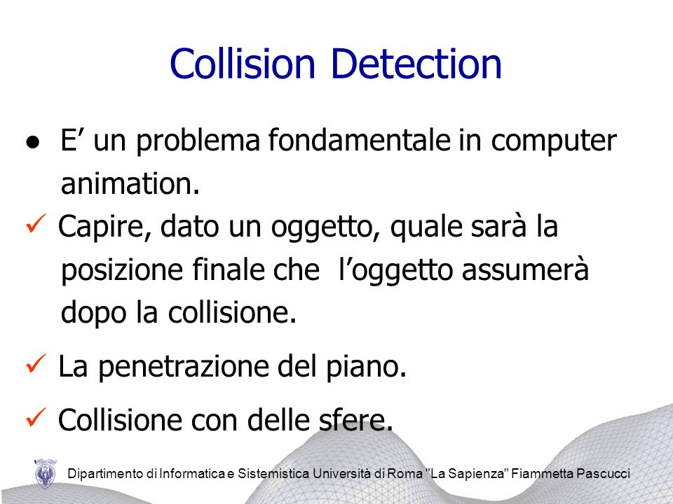 Collision Detection ● E' un problema fondamentale in computer