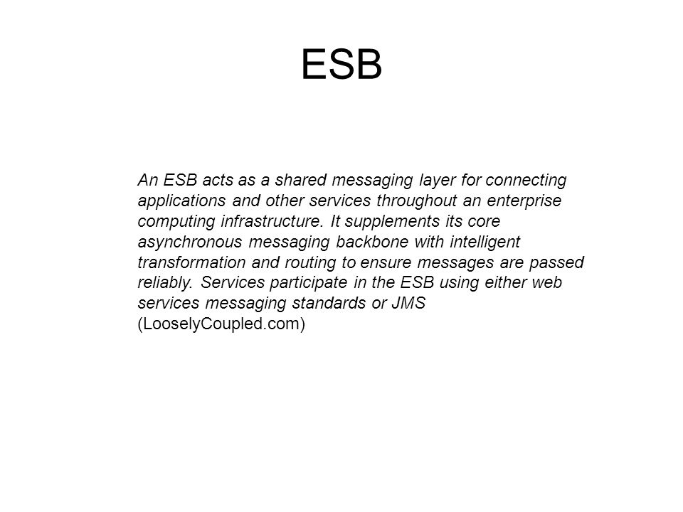 ESB An ESB acts as a shared messaging layer for connecting