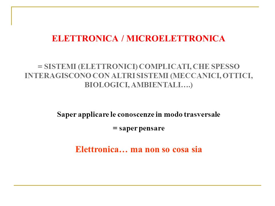 ELETTRONICA / MICROELETTRONICA Elettronica… ma non so cosa sia