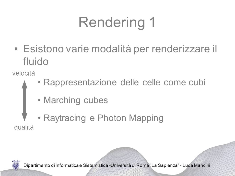 Rendering 1 Esistono varie modalità per renderizzare il fluido