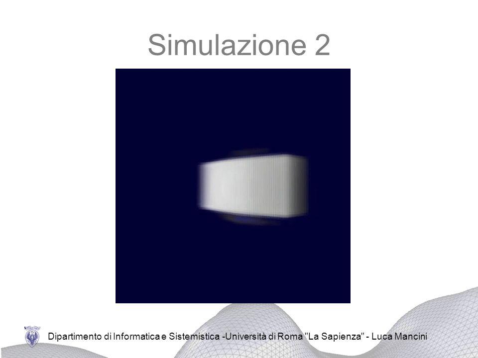 Simulazione 2 Dipartimento di Informatica e Sistemistica -Università di Roma La Sapienza - Luca Mancini.