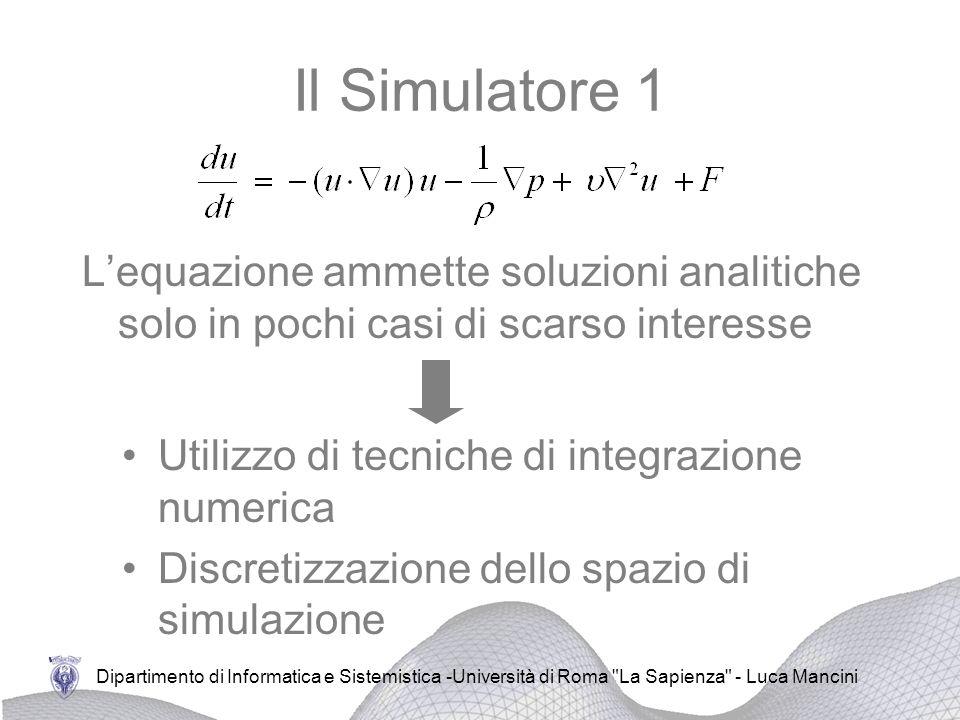 Il Simulatore 1 L'equazione ammette soluzioni analitiche solo in pochi casi di scarso interesse. Utilizzo di tecniche di integrazione numerica.