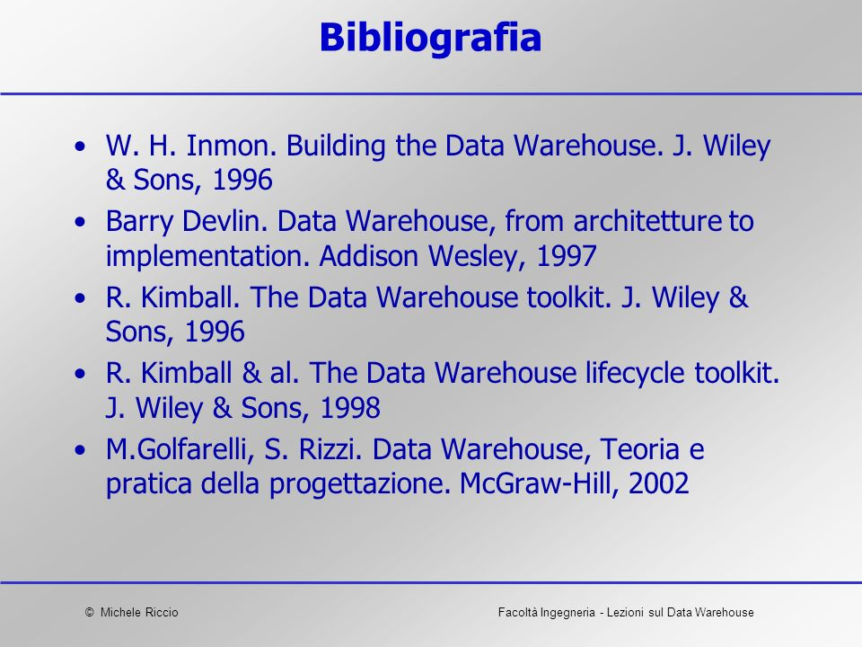 BibliografiaW. H. Inmon. Building the Data Warehouse. J. Wiley & Sons, 1996.