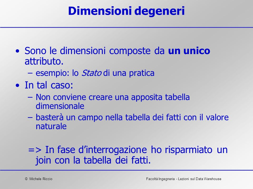 Dimensioni degeneri Sono le dimensioni composte da un unico attributo.
