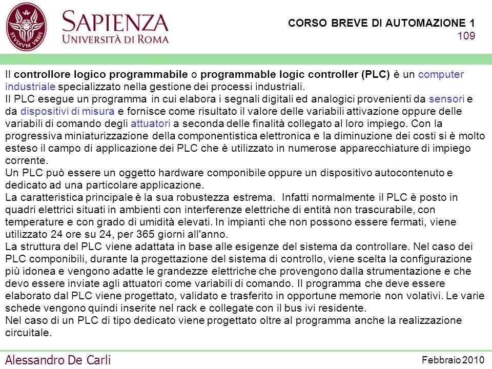Il controllore logico programmabile o programmable logic controller (PLC) è un computer industriale specializzato nella gestione dei processi industriali.