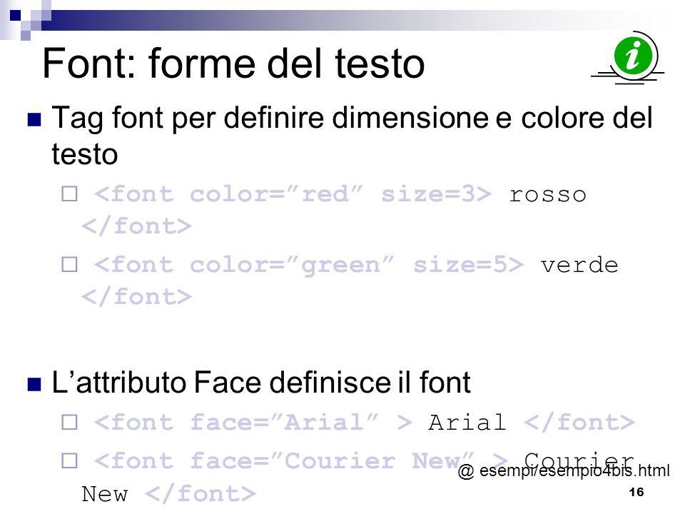 Font: forme del testo Tag font per definire dimensione e colore del testo. <font color= red size=3> rosso </font>