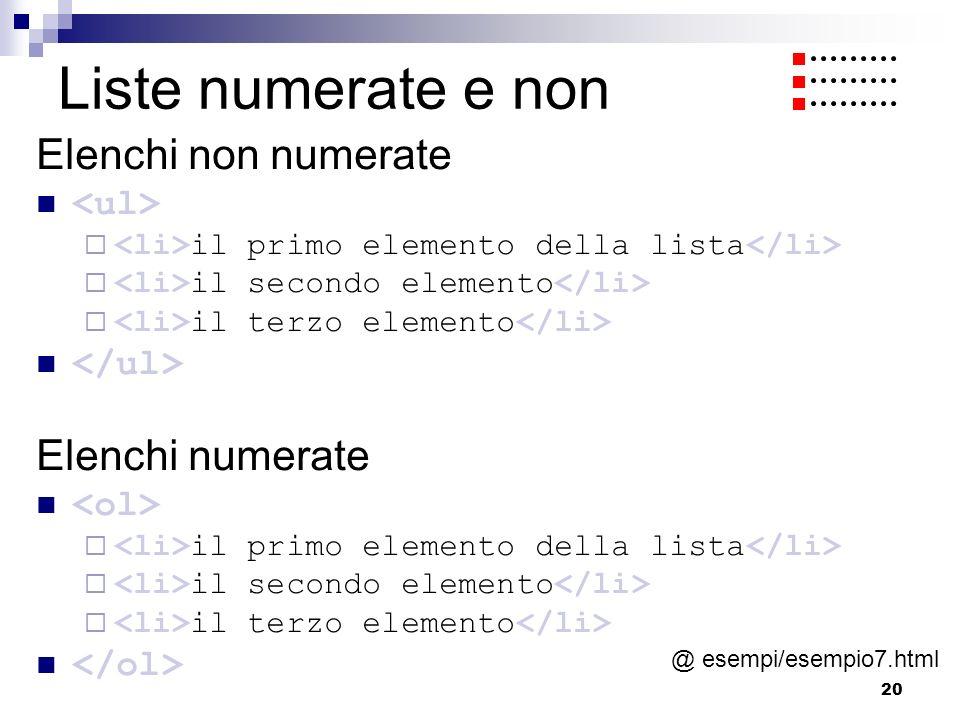 Liste numerate e non Elenchi non numerate Elenchi numerate <ul>
