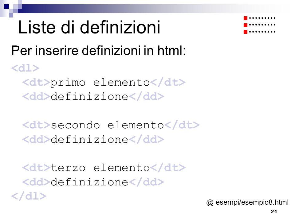 Liste di definizioni Per inserire definizioni in html: <dl>