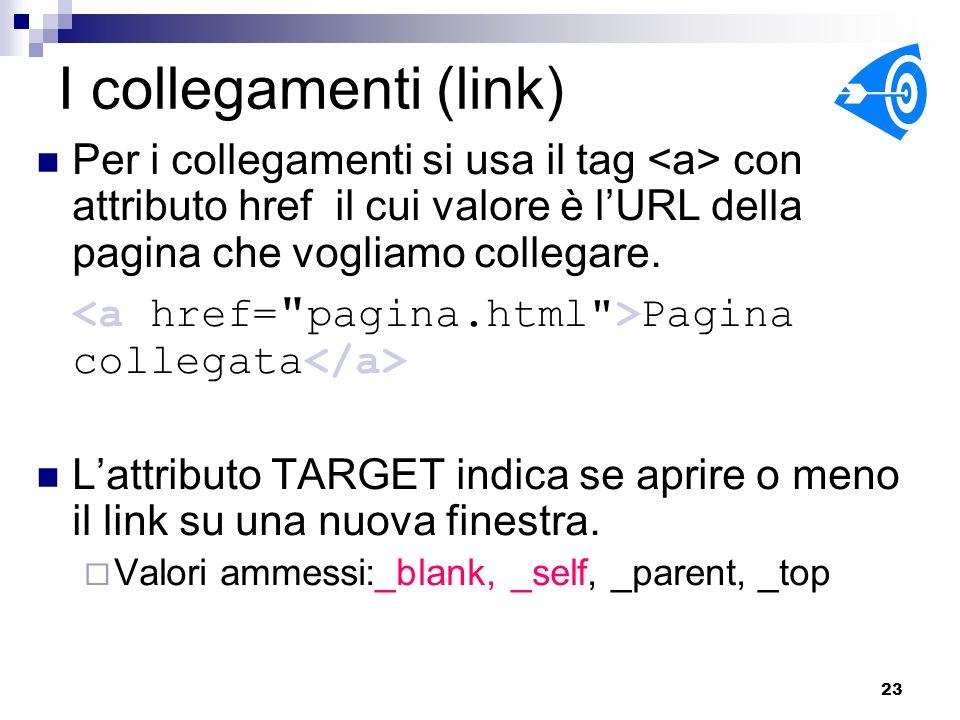I collegamenti (link) Per i collegamenti si usa il tag <a> con attributo href il cui valore è l'URL della pagina che vogliamo collegare.