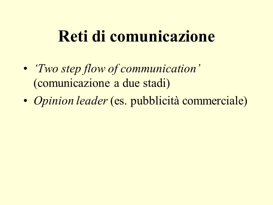 Reti di comunicazione 'Two step flow of communication' (comunicazione a due stadi) Opinion leader (es.