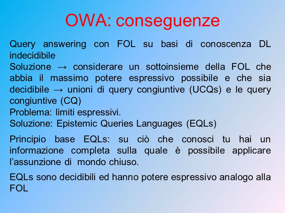 OWA: conseguenze Query answering con FOL su basi di conoscenza DL indecidibile.