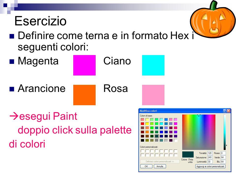 Esercizio Definire come terna e in formato Hex i seguenti colori: