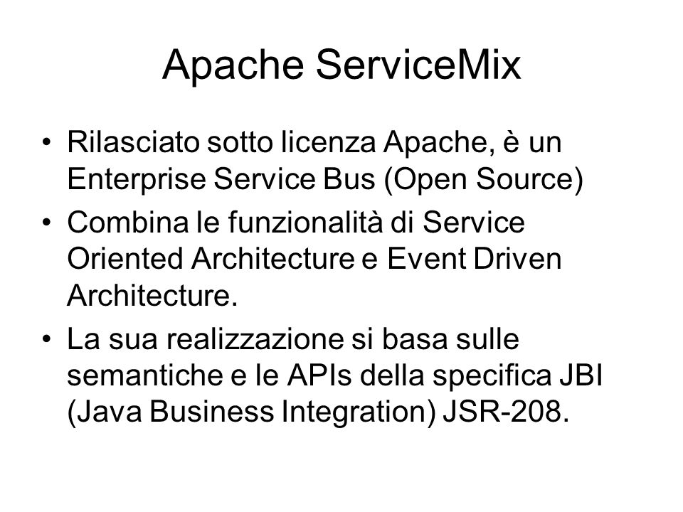 Apache ServiceMixRilasciato sotto licenza Apache, è un Enterprise Service Bus (Open Source)
