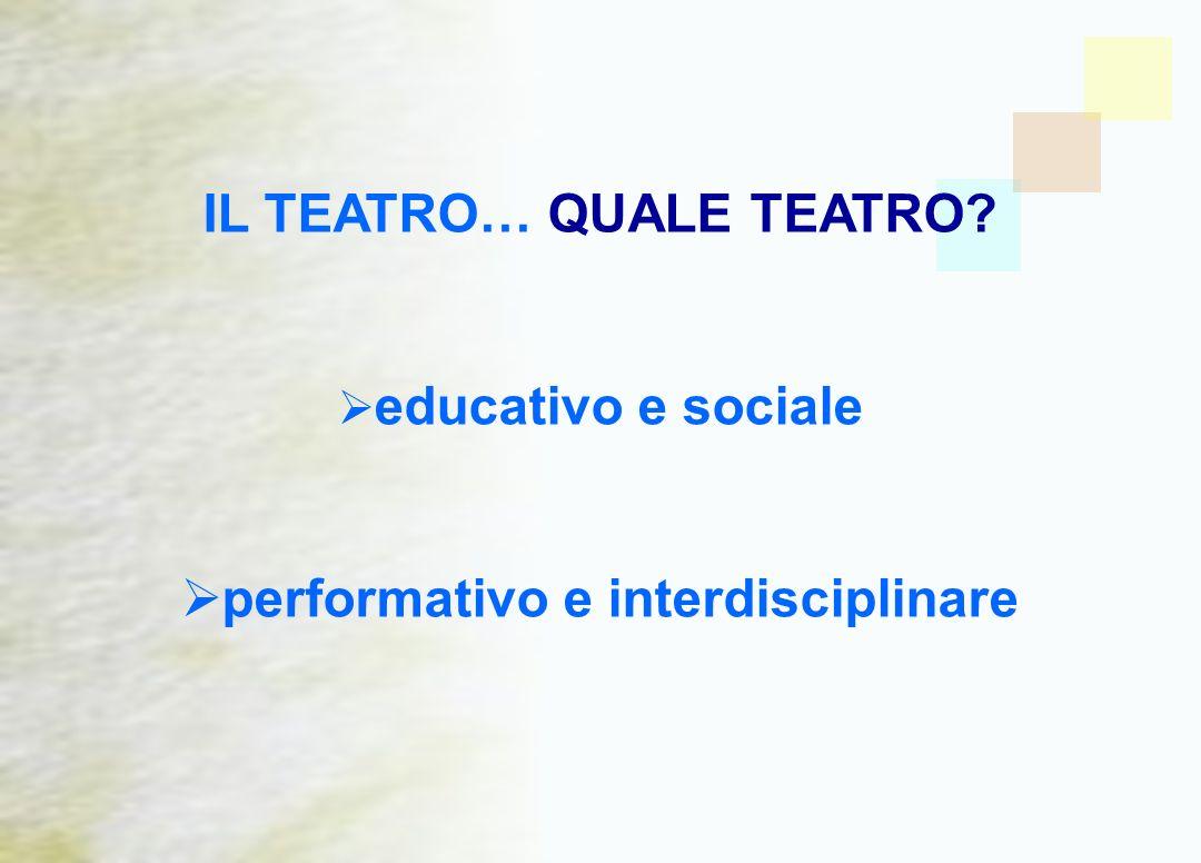 IL TEATRO… QUALE TEATRO performativo e interdisciplinare