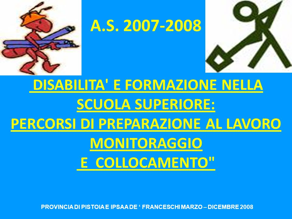 PROVINCIA DI PISTOIA E IPSAA DE ' FRANCESCHI MARZO – DICEMBRE 2008