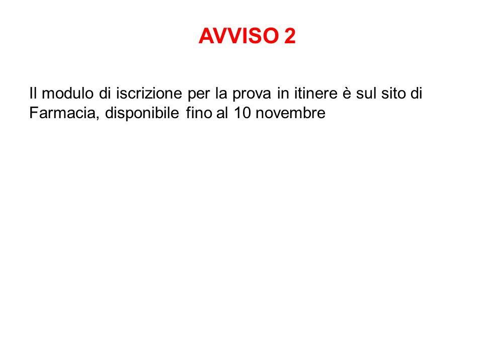 AVVISO 2Il modulo di iscrizione per la prova in itinere è sul sito di Farmacia, disponibile fino al 10 novembre.
