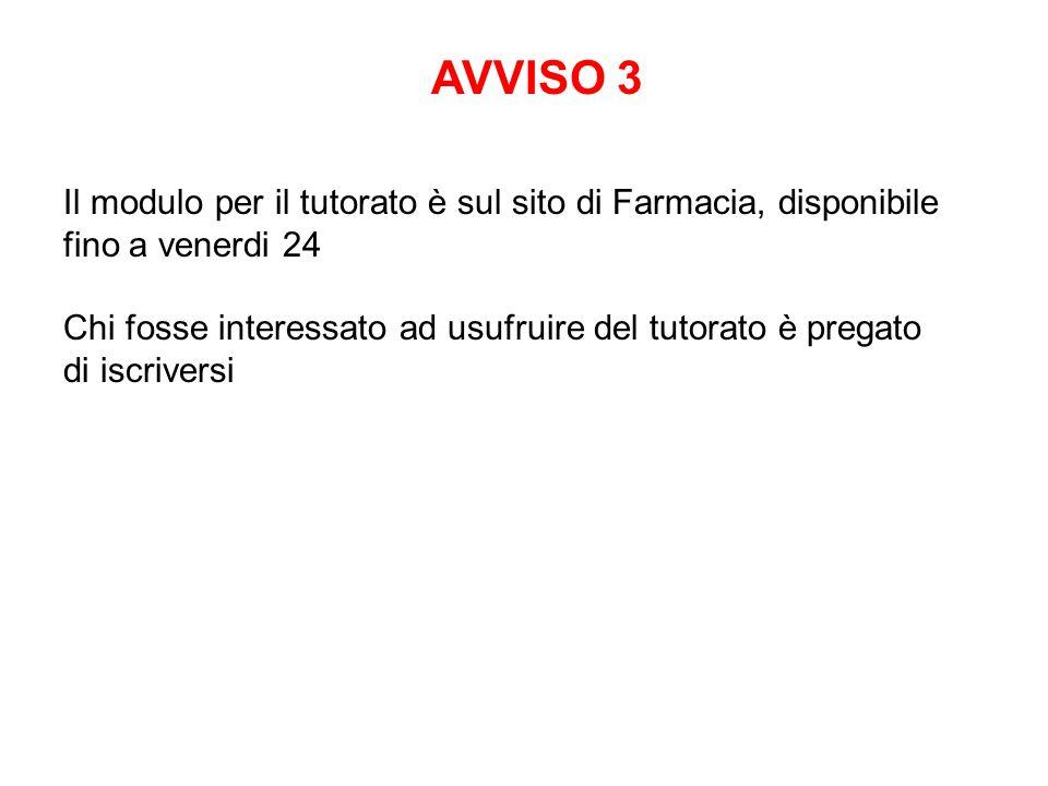 AVVISO 3Il modulo per il tutorato è sul sito di Farmacia, disponibile fino a venerdi 24.
