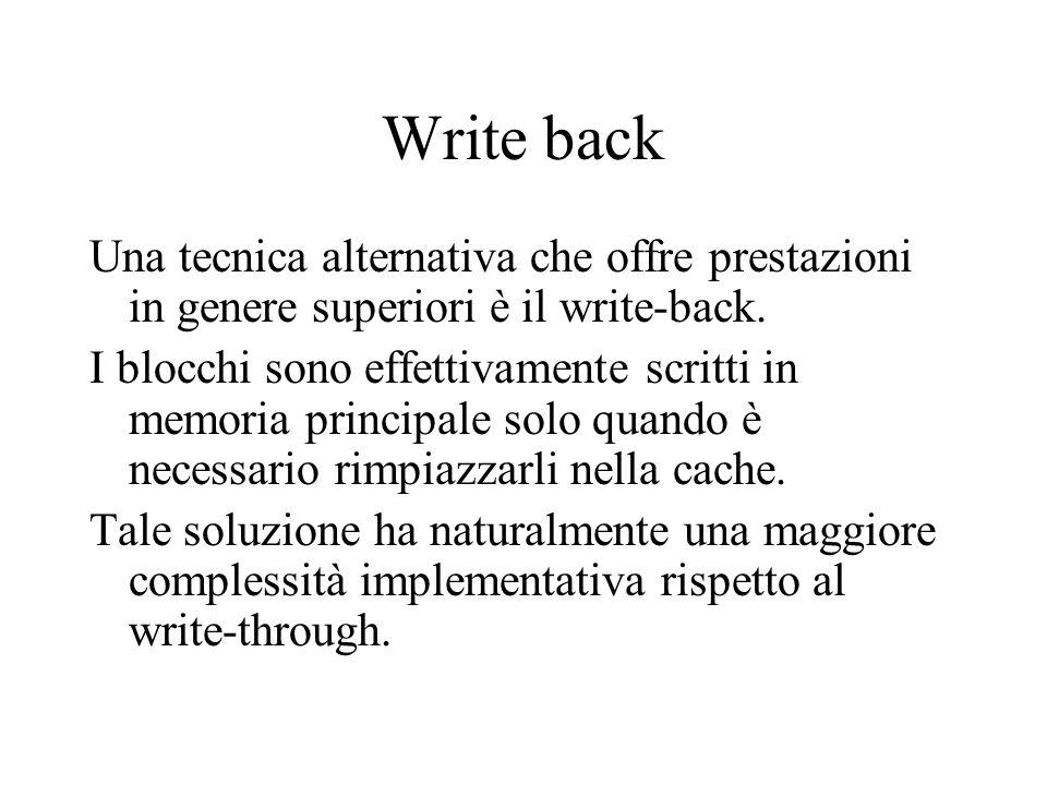 Write back Una tecnica alternativa che offre prestazioni in genere superiori è il write-back.