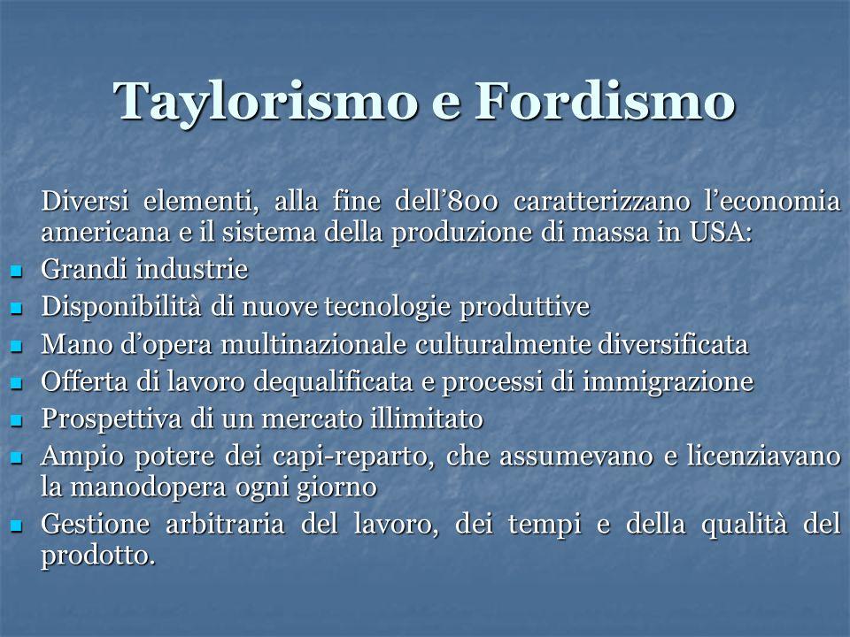 Taylorismo e Fordismo Diversi elementi, alla fine dell'800 caratterizzano l'economia americana e il sistema della produzione di massa in USA: