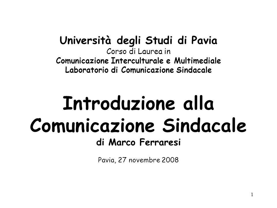 Università degli Studi di Pavia Corso di Laurea in Comunicazione Interculturale e Multimediale Laboratorio di Comunicazione Sindacale Introduzione alla Comunicazione Sindacale di Marco Ferraresi Pavia, 27 novembre 2008