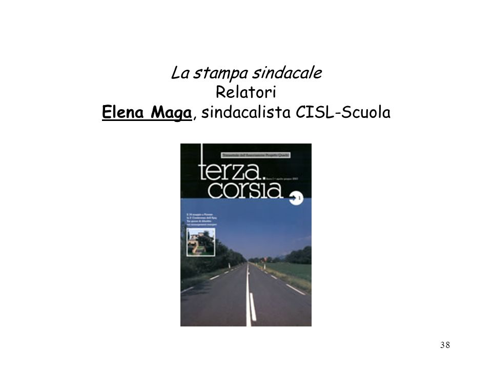 La stampa sindacale Relatori Elena Maga, sindacalista CISL-Scuola