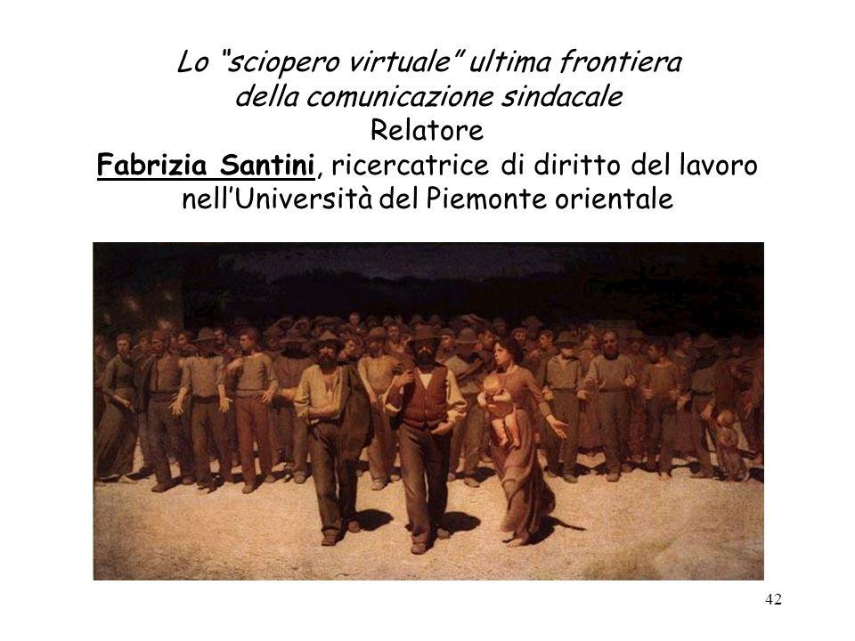 Lo sciopero virtuale ultima frontiera della comunicazione sindacale Relatore Fabrizia Santini, ricercatrice di diritto del lavoro nell'Università del Piemonte orientale