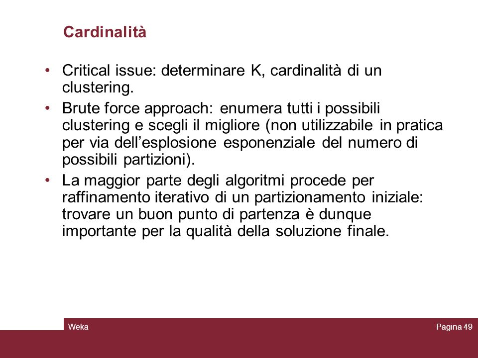 Critical issue: determinare K, cardinalità di un clustering.