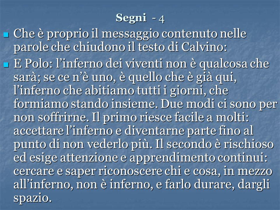 Segni - 4Che è proprio il messaggio contenuto nelle parole che chiudono il testo di Calvino: