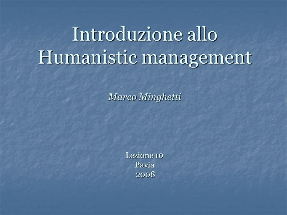 Introduzione allo Humanistic management Marco Minghetti Lezione 10 Pavia 2008